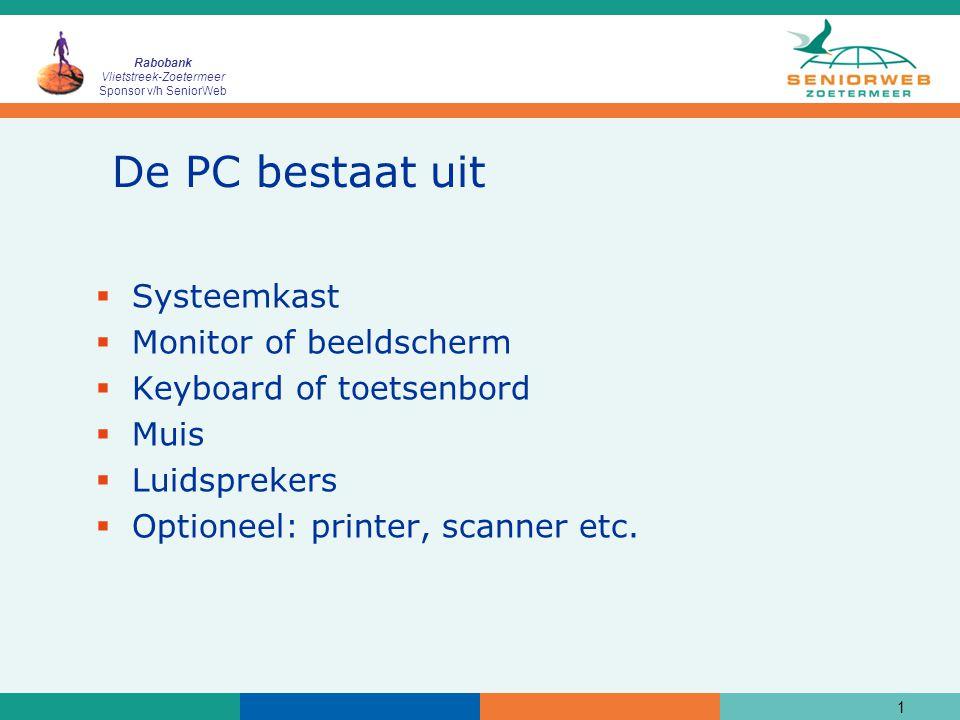 De PC bestaat uit Systeemkast Monitor of beeldscherm