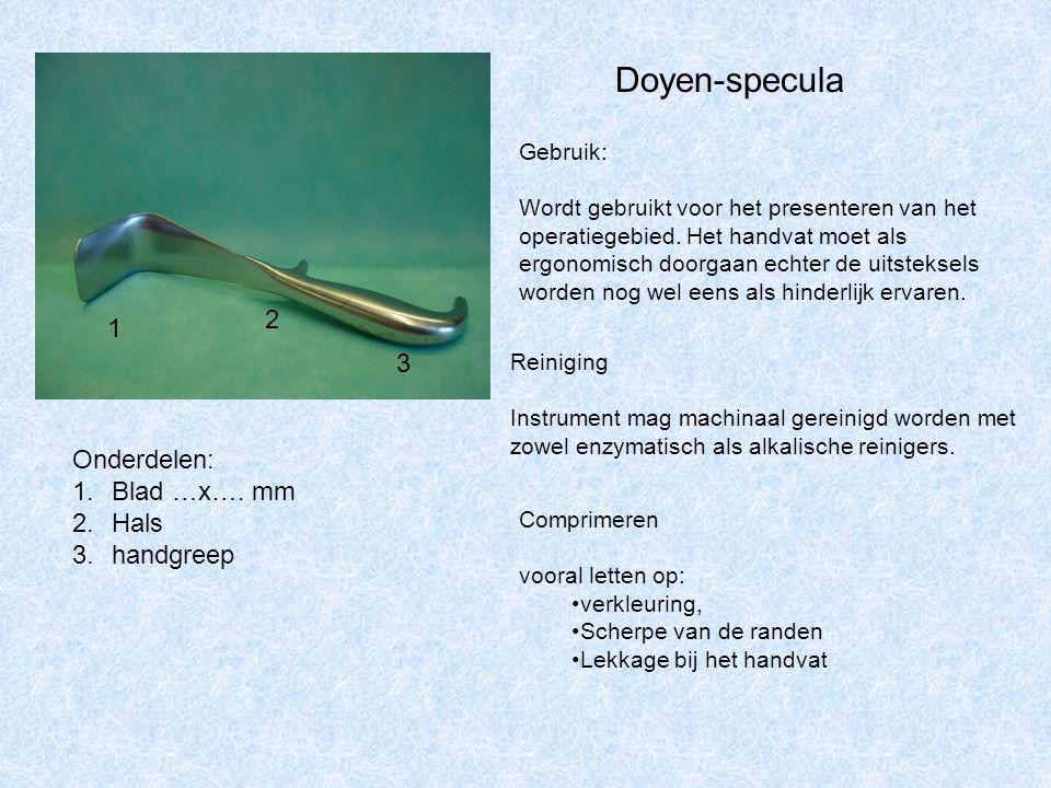 Doyen-specula 2 1 3 Onderdelen: Blad …x…. mm Hals handgreep Gebruik: