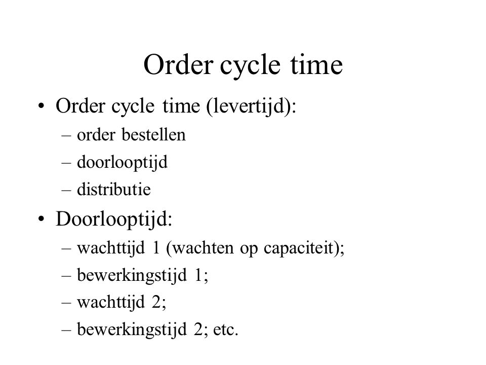 Order cycle time Order cycle time (levertijd): Doorlooptijd: