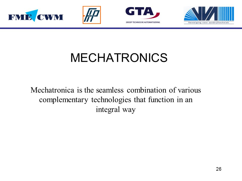 MECHATRONICS Mechatronica is the seamless combination of various