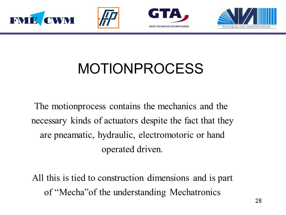 MOTIONPROCESS The motionprocess contains the mechanics and the