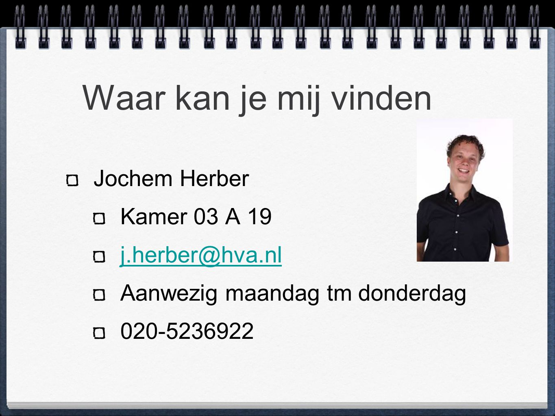 Waar kan je mij vinden Jochem Herber Kamer 03 A 19 j.herber@hva.nl