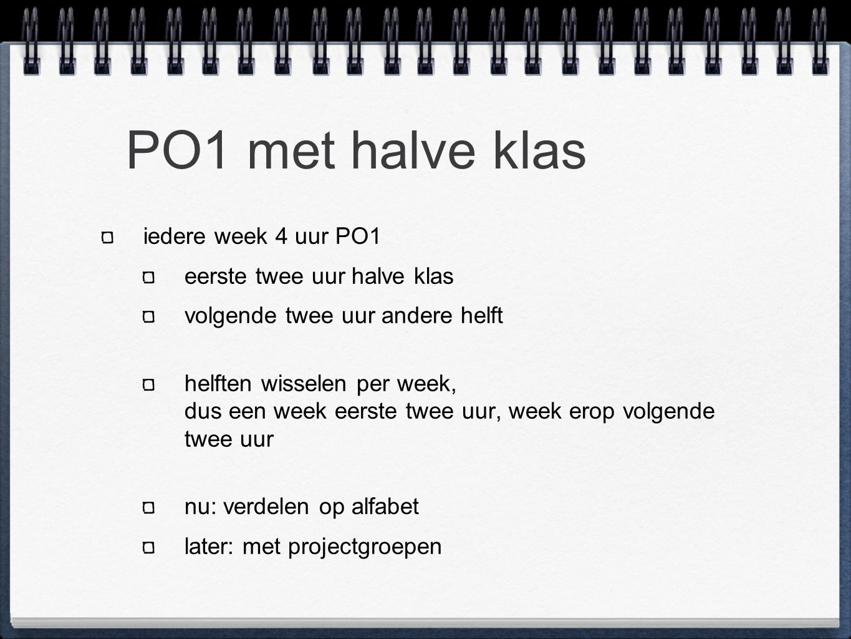 PO1 met halve klas iedere week 4 uur PO1 eerste twee uur halve klas