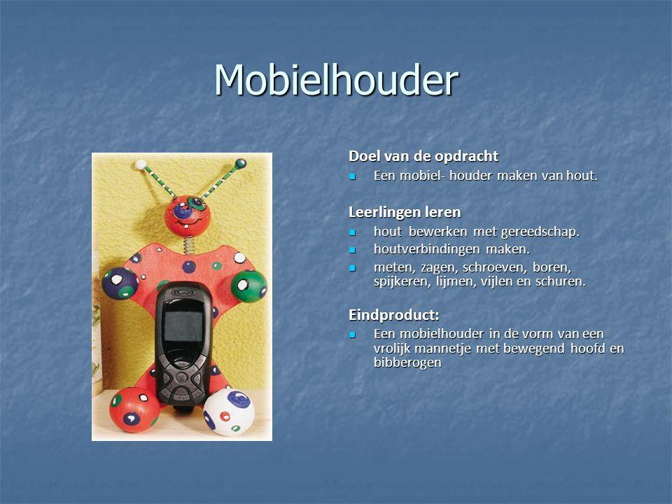 Mobielhouder Doel van de opdracht Leerlingen leren Eindproduct: