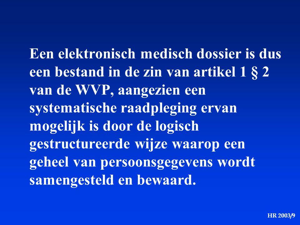 Een elektronisch medisch dossier is dus een bestand in de zin van artikel 1 § 2 van de WVP, aangezien een systematische raadpleging ervan mogelijk is door de logisch gestructureerde wijze waarop een geheel van persoonsgegevens wordt samengesteld en bewaard.