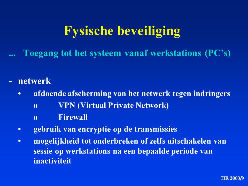 Fysische beveiliging ... Toegang tot het systeem vanaf werkstations (PC's) - netwerk. • afdoende afscherming van het netwerk tegen indringers.