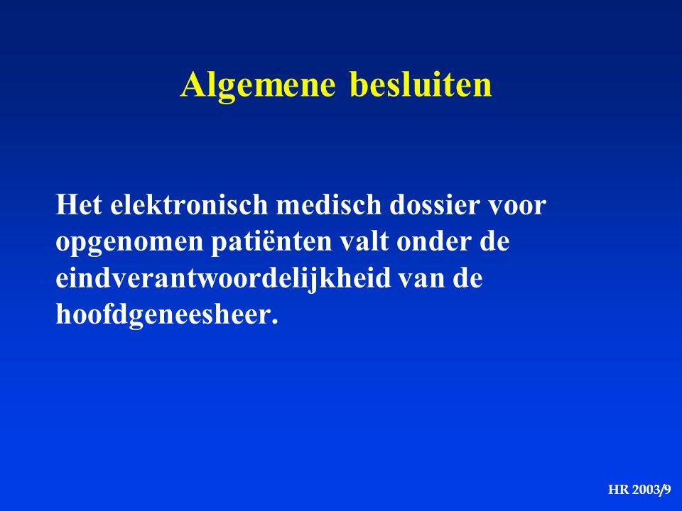 Algemene besluiten Het elektronisch medisch dossier voor opgenomen patiënten valt onder de eindverantwoordelijkheid van de hoofdgeneesheer.