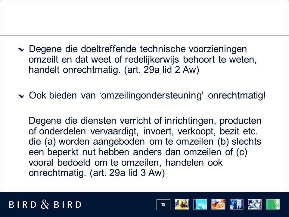 Degene die doeltreffende technische voorzieningen omzeilt en dat weet of redelijkerwijs behoort te weten, handelt onrechtmatig. (art. 29a lid 2 Aw)
