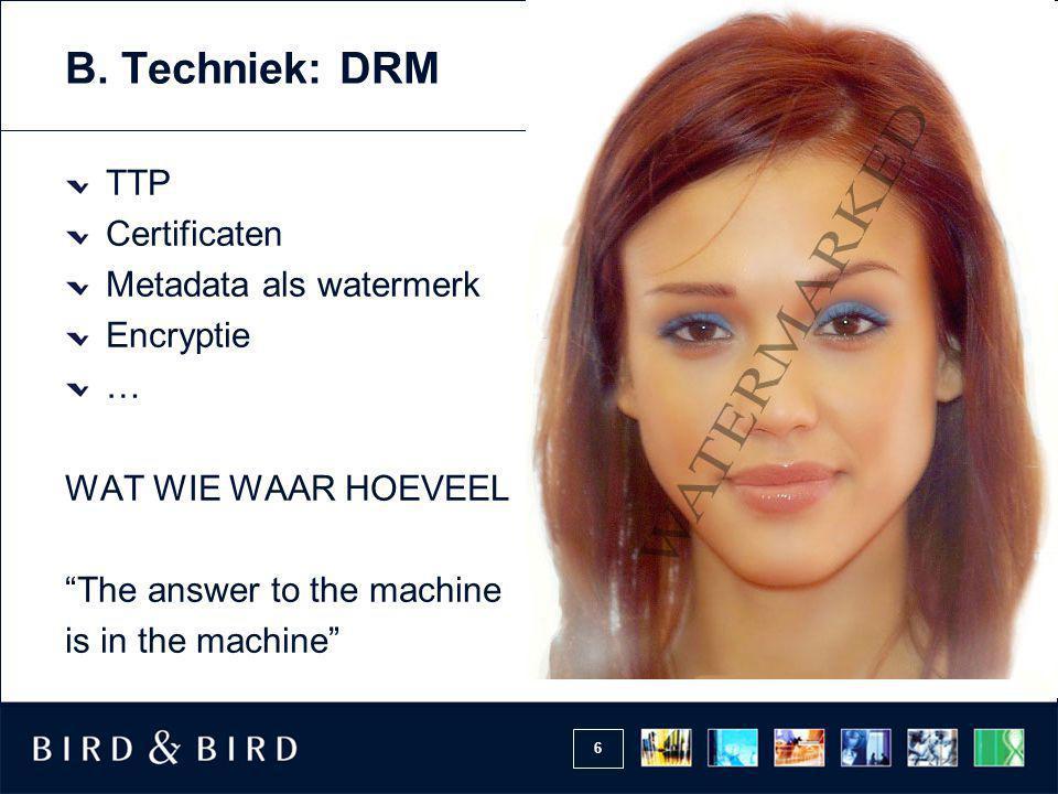 B. Techniek: DRM TTP Certificaten Metadata als watermerk Encryptie …