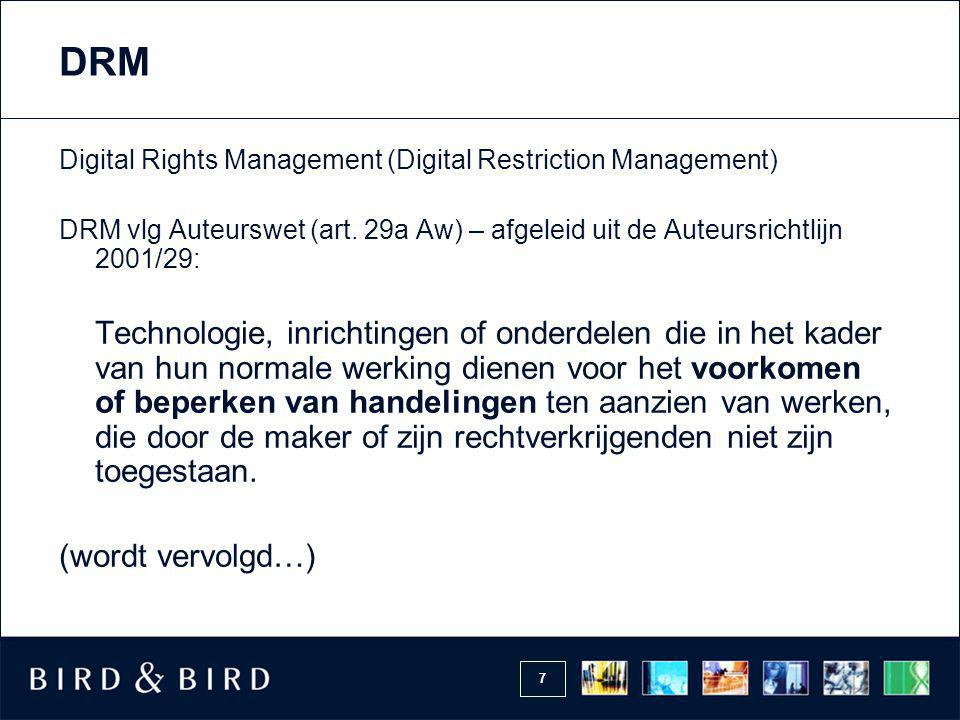 DRM Digital Rights Management (Digital Restriction Management) DRM vlg Auteurswet (art. 29a Aw) – afgeleid uit de Auteursrichtlijn 2001/29: