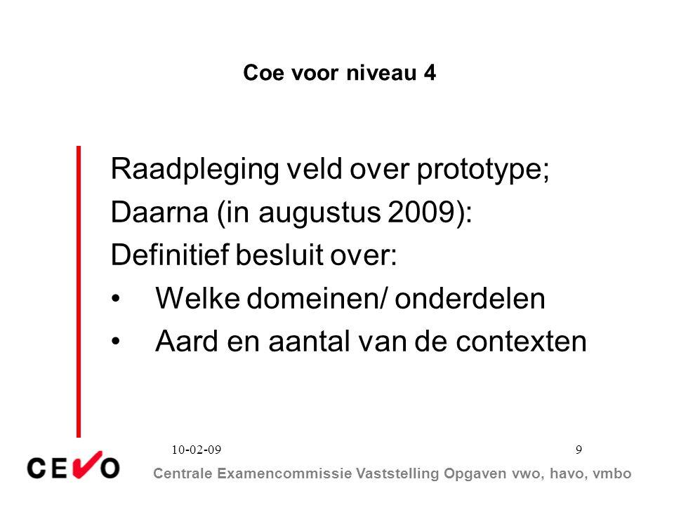 Raadpleging veld over prototype; Daarna (in augustus 2009):