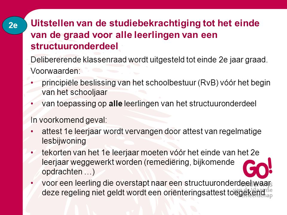 2e Uitstellen van de studiebekrachtiging tot het einde van de graad voor alle leerlingen van een structuuronderdeel.