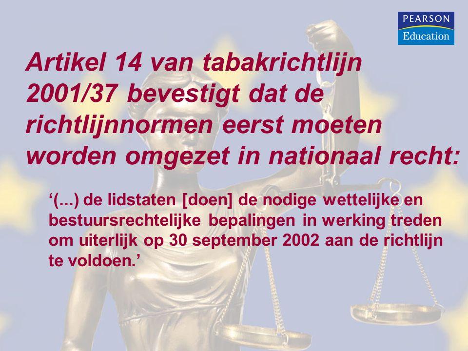 Artikel 14 van tabakrichtlijn 2001/37 bevestigt dat de richtlijnnormen eerst moeten worden omgezet in nationaal recht: