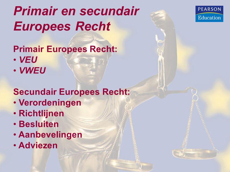 Primair en secundair Europees Recht Primair Europees Recht: VEU VWEU