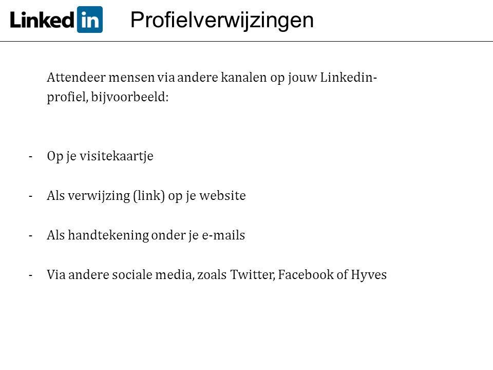 Profielverwijzingen Attendeer mensen via andere kanalen op jouw Linkedin-profiel, bijvoorbeeld: Op je visitekaartje.