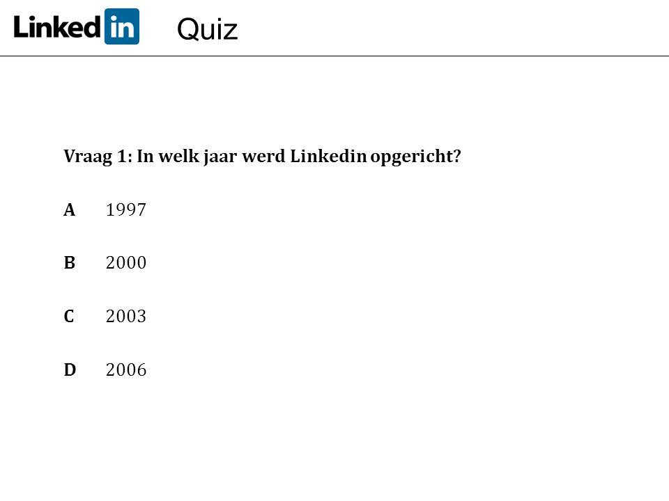Quiz Vraag 1: In welk jaar werd Linkedin opgericht A 1997 B 2000