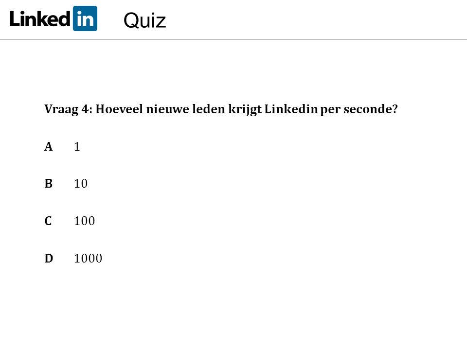 Quiz Vraag 4: Hoeveel nieuwe leden krijgt Linkedin per seconde A 1