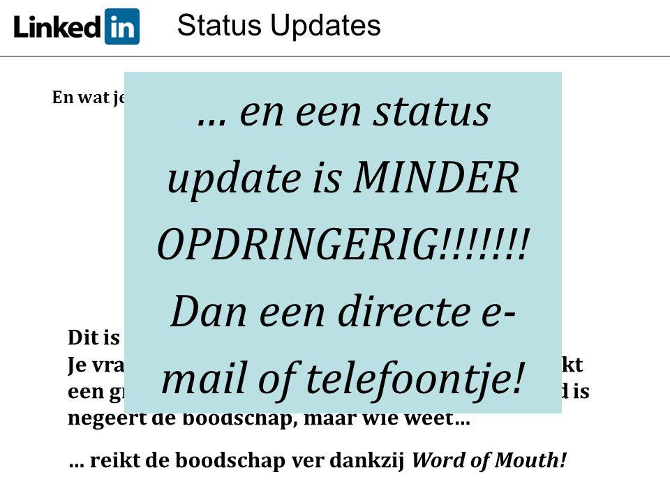Status Updates … en een status update is MINDER OPDRINGERIG!!!!!!! Dan een directe e-mail of telefoontje!