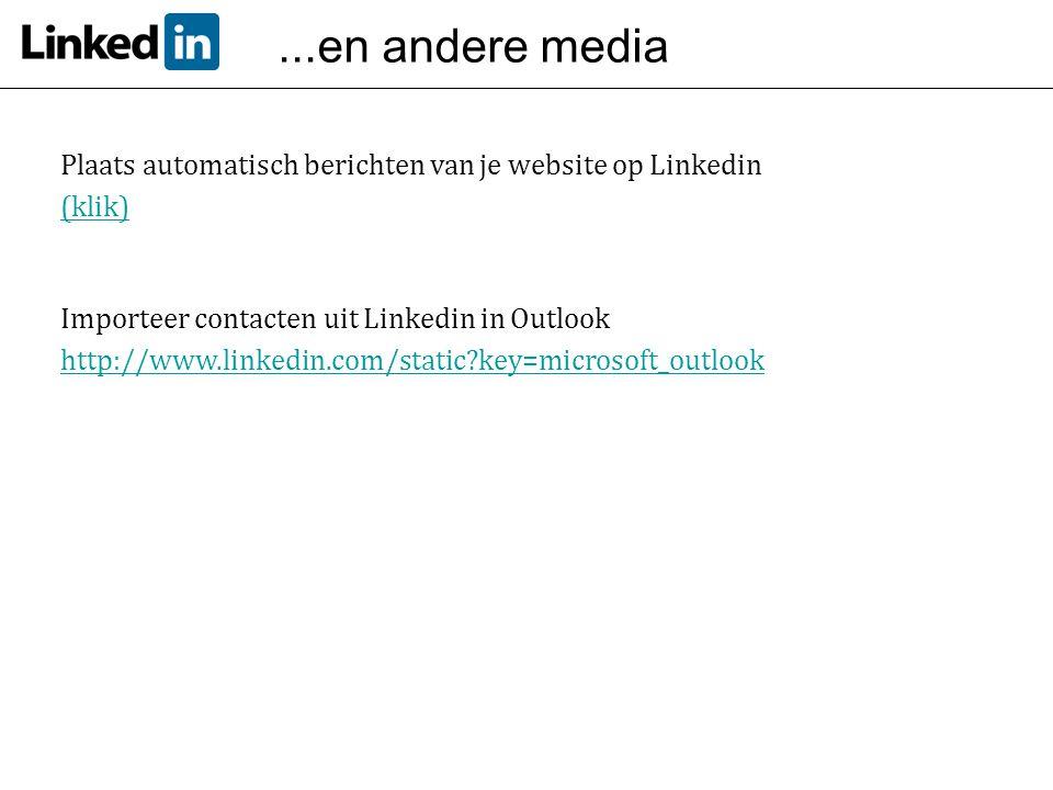 ...en andere media Plaats automatisch berichten van je website op Linkedin. (klik) Importeer contacten uit Linkedin in Outlook.
