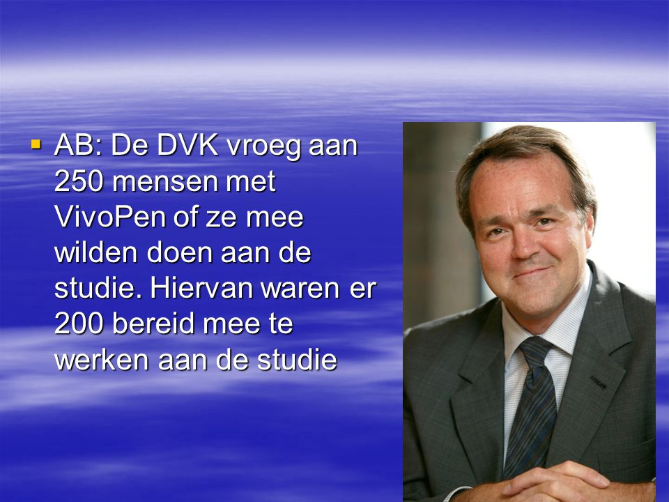AB: De DVK vroeg aan 250 mensen met VivoPen of ze mee wilden doen aan de studie.