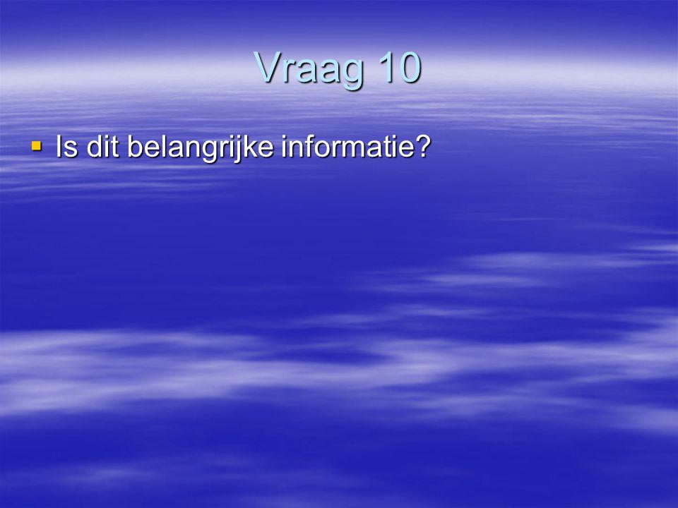 Vraag 10 Is dit belangrijke informatie