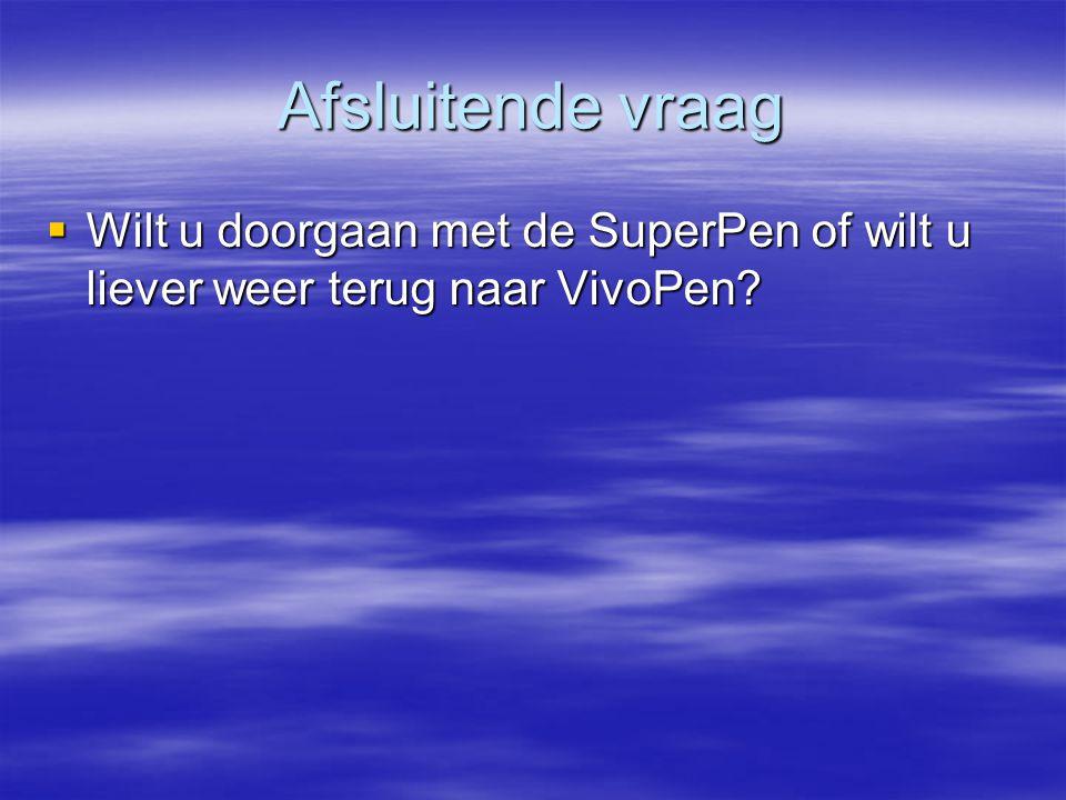 Afsluitende vraag Wilt u doorgaan met de SuperPen of wilt u liever weer terug naar VivoPen