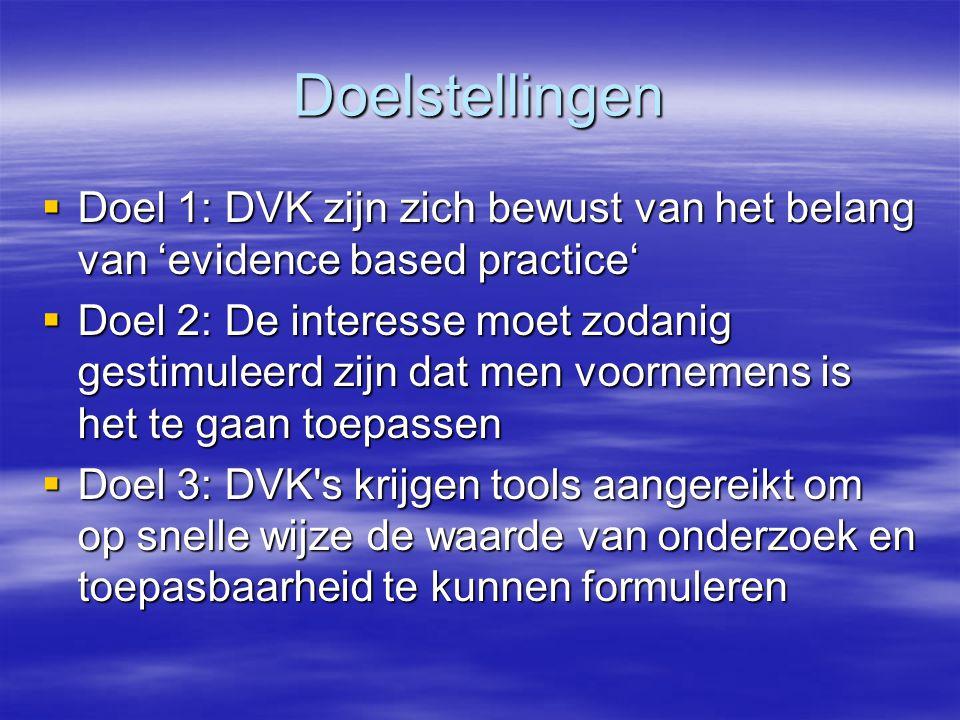 Doelstellingen Doel 1: DVK zijn zich bewust van het belang van 'evidence based practice'