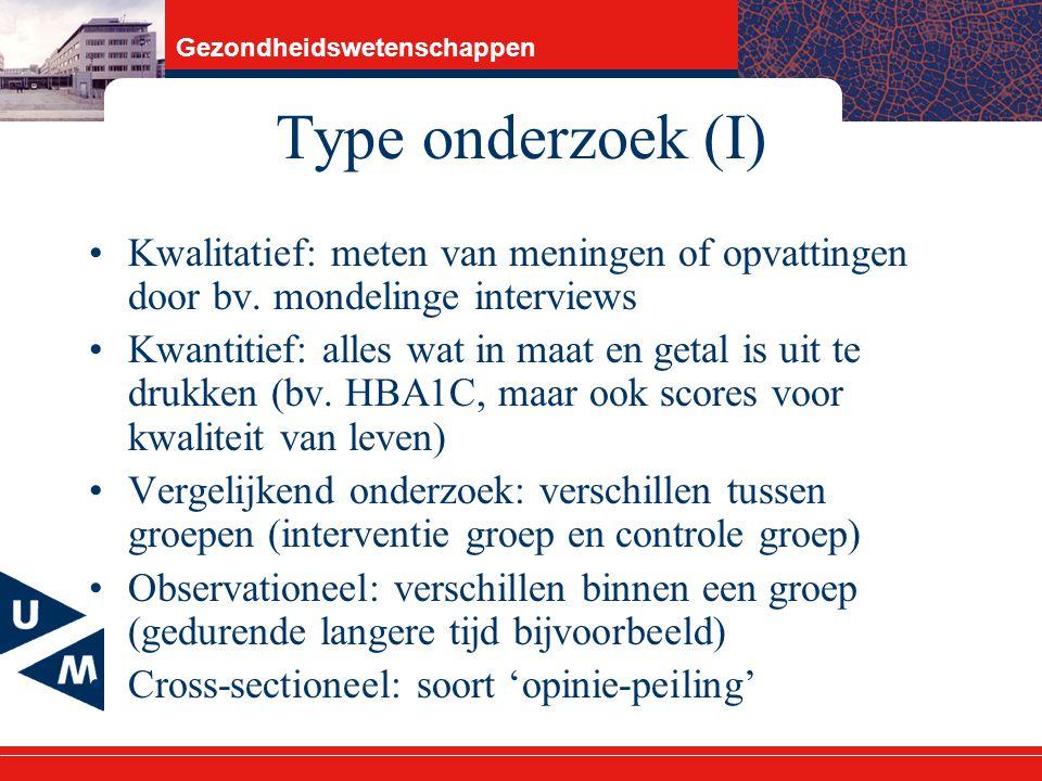 Type onderzoek (I) Kwalitatief: meten van meningen of opvattingen door bv. mondelinge interviews.