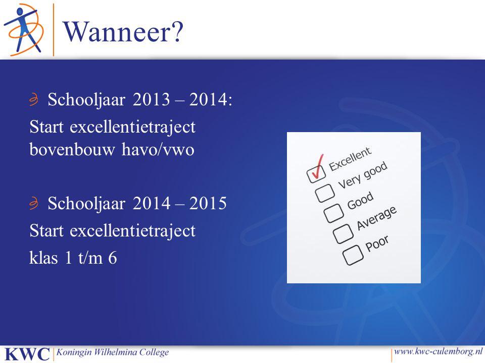Wanneer Schooljaar 2013 – 2014: Start excellentietraject bovenbouw havo/vwo. Schooljaar 2014 – 2015.