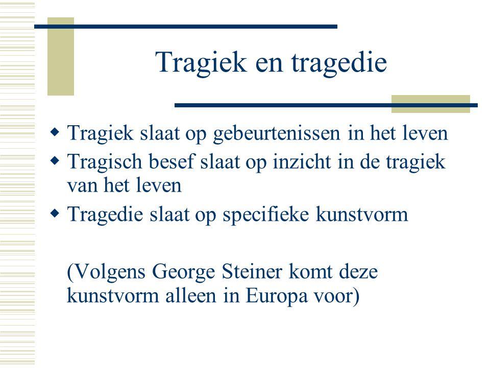 Tragiek en tragedie Tragiek slaat op gebeurtenissen in het leven