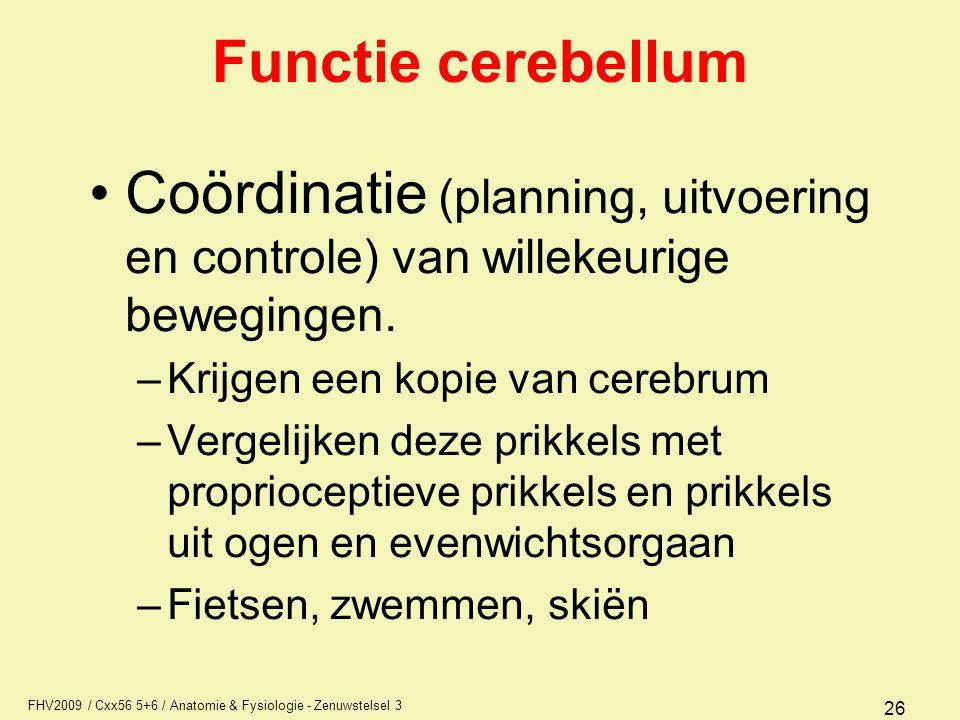 Functie cerebellum Coördinatie (planning, uitvoering en controle) van willekeurige bewegingen. Krijgen een kopie van cerebrum.