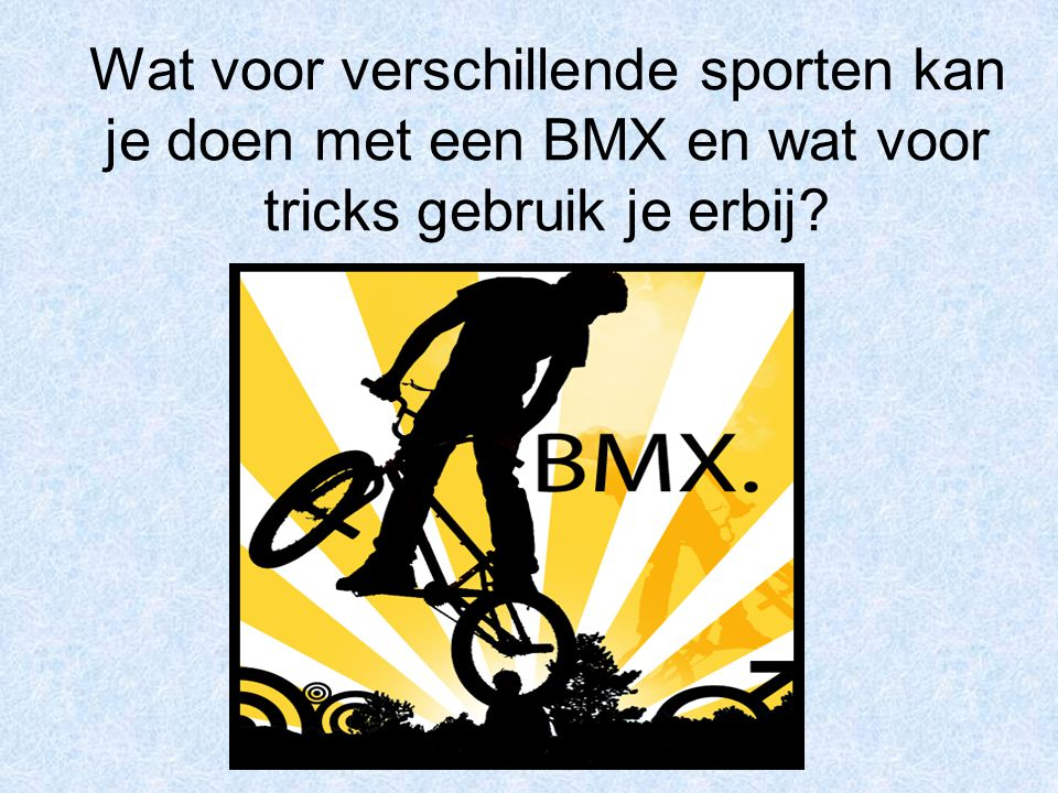 Wat voor verschillende sporten kan je doen met een BMX en wat voor tricks gebruik je erbij