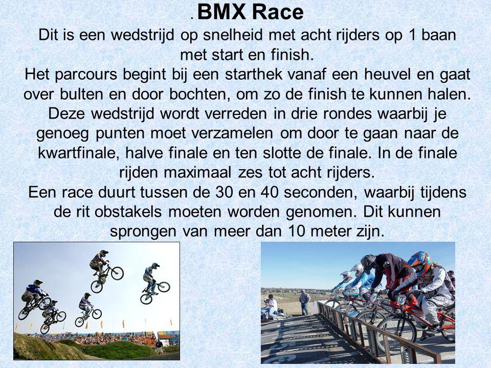 . BMX Race Dit is een wedstrijd op snelheid met acht rijders op 1 baan met start en finish.
