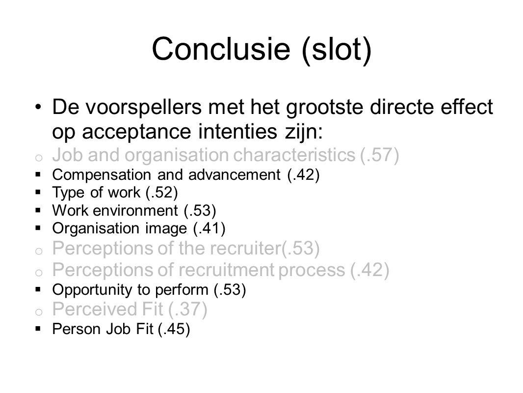 Conclusie (slot) De voorspellers met het grootste directe effect op acceptance intenties zijn: Job and organisation characteristics (.57)