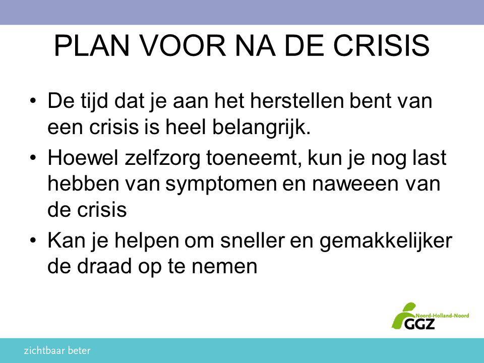 PLAN VOOR NA DE CRISIS De tijd dat je aan het herstellen bent van een crisis is heel belangrijk.