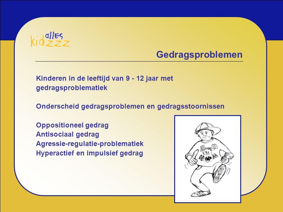 Gedragsproblemen Kinderen in de leeftijd van 9 - 12 jaar met gedragsproblematiek. Onderscheid gedragsproblemen en gedragsstoornissen.