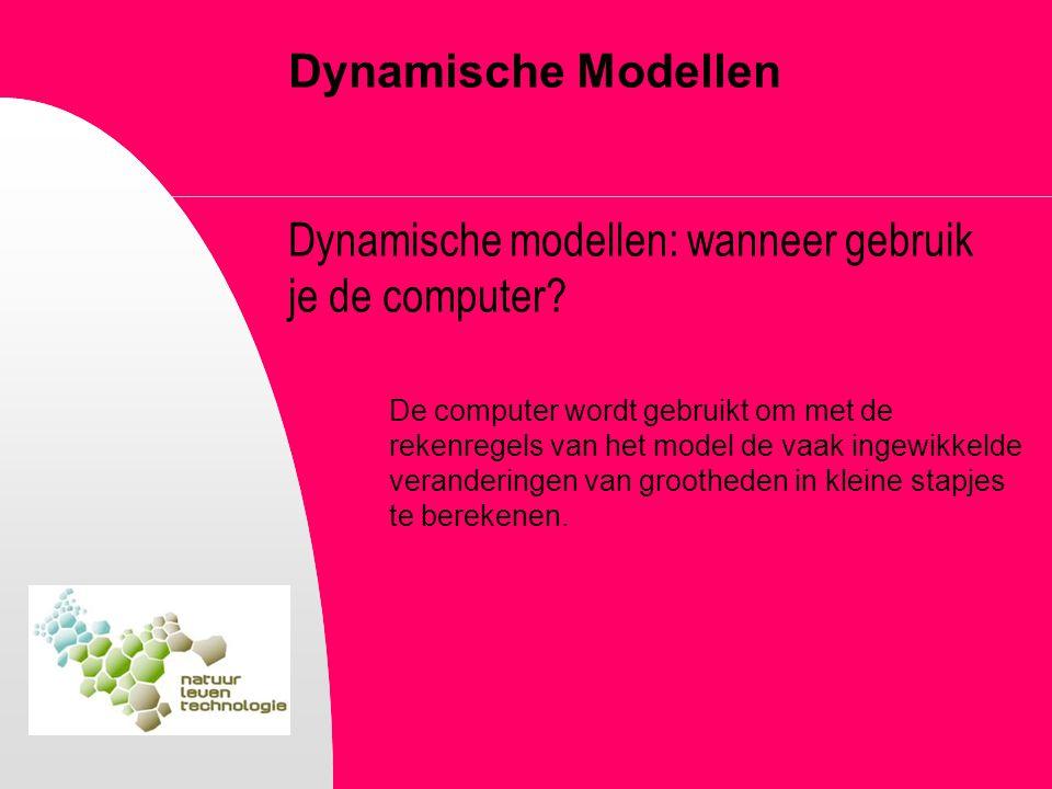 Dynamische Modellen Dynamische modellen: wanneer gebruik je de computer