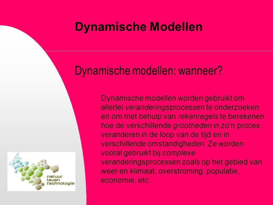 Dynamische Modellen Dynamische modellen: wanneer