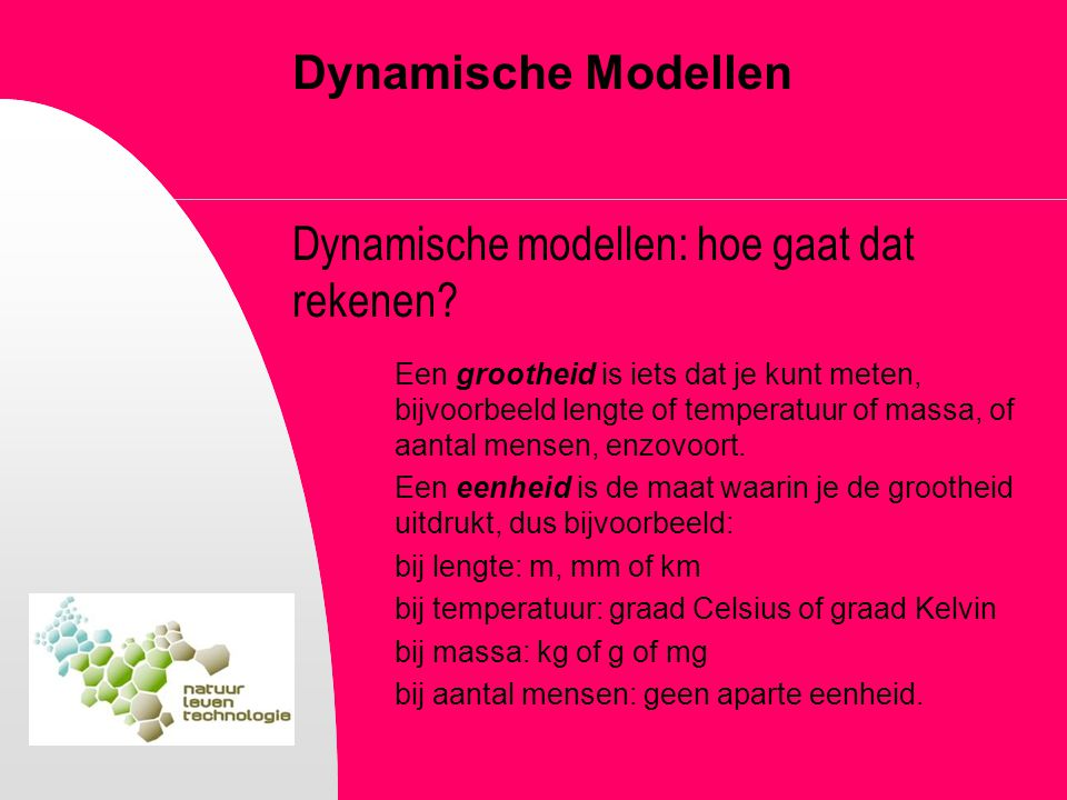 Dynamische Modellen Dynamische modellen: hoe gaat dat rekenen