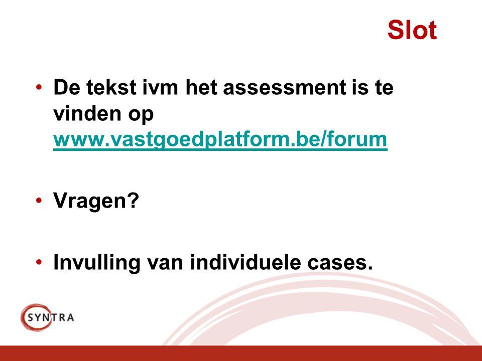 Slot De tekst ivm het assessment is te vinden op www.vastgoedplatform.be/forum.