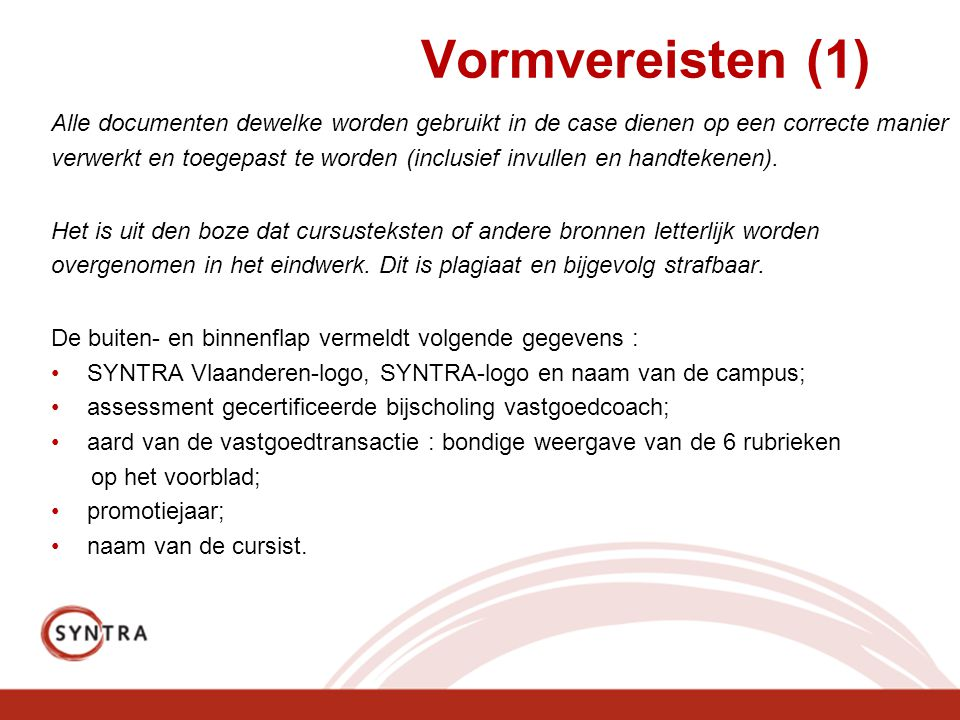 Vormvereisten (1) Alle documenten dewelke worden gebruikt in de case dienen op een correcte manier.