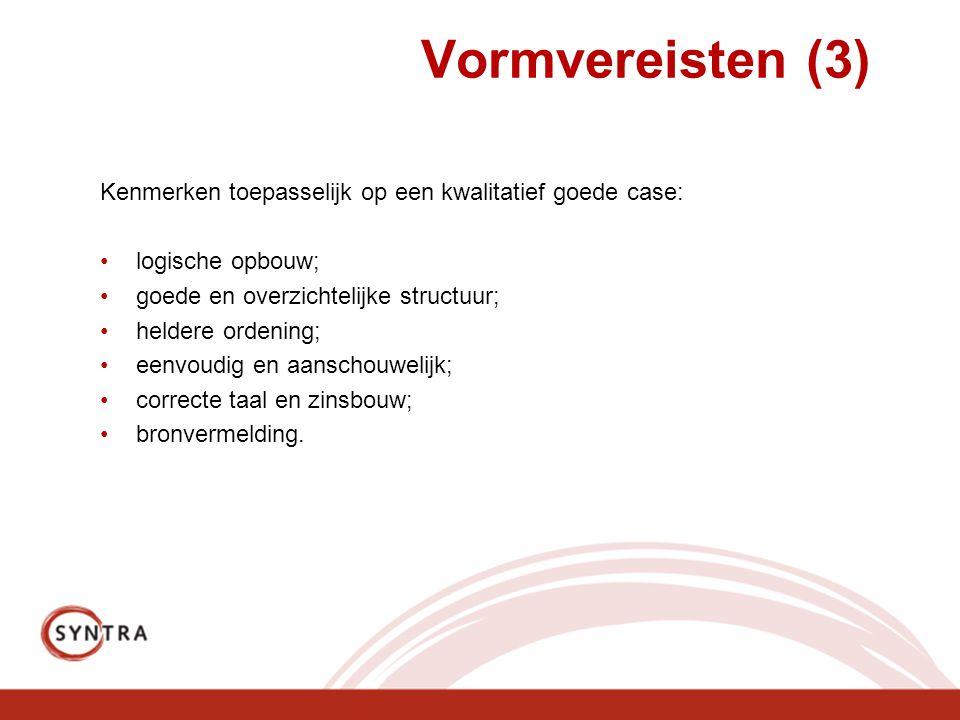 Vormvereisten (3) Kenmerken toepasselijk op een kwalitatief goede case: logische opbouw; goede en overzichtelijke structuur;