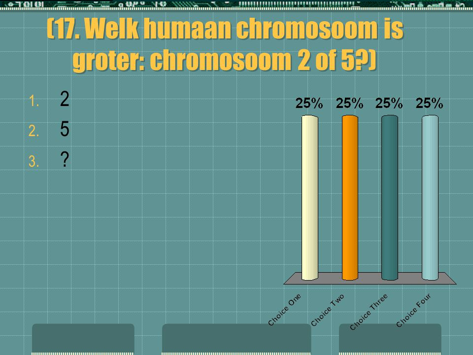 (17. Welk humaan chromosoom is groter: chromosoom 2 of 5 )