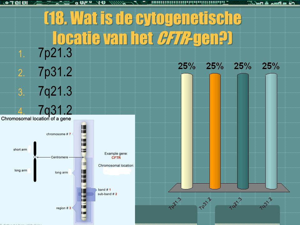 (18. Wat is de cytogenetische locatie van het CFTR-gen )