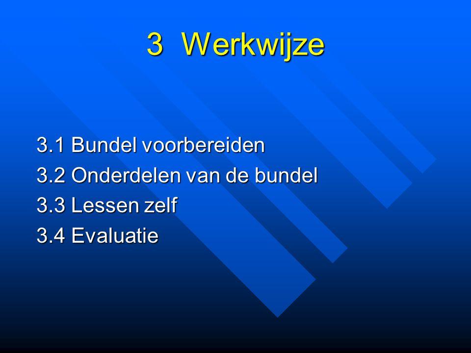 3 Werkwijze 3.1 Bundel voorbereiden 3.2 Onderdelen van de bundel