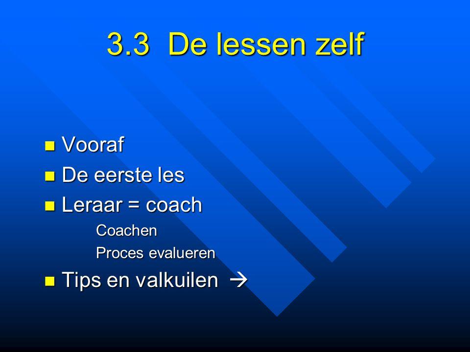 3.3 De lessen zelf Vooraf De eerste les Leraar = coach