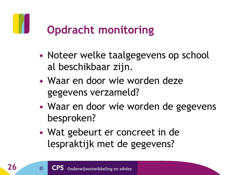 Opdracht monitoring Noteer welke taalgegevens op school al beschikbaar zijn. Waar en door wie worden deze gegevens verzameld