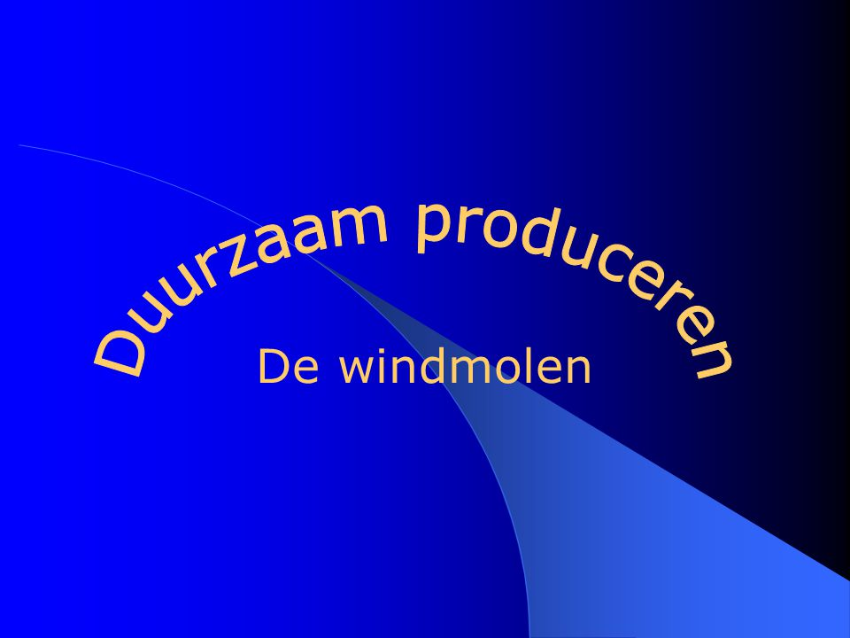 Duurzaam produceren De windmolen