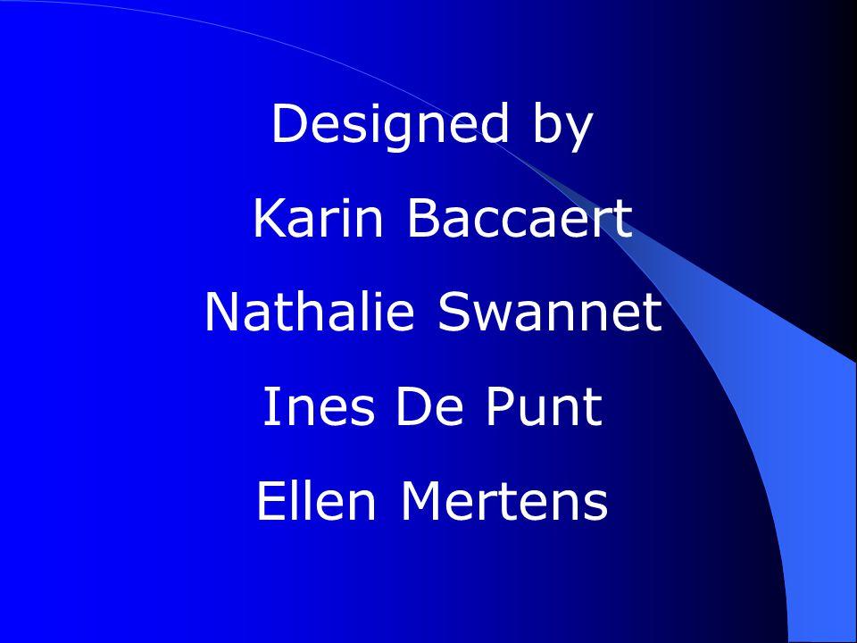 Designed by Karin Baccaert Nathalie Swannet Ines De Punt Ellen Mertens
