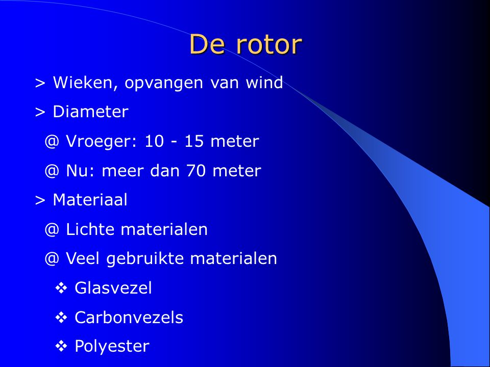 De rotor Wieken, opvangen van wind Diameter Vroeger: 10 - 15 meter